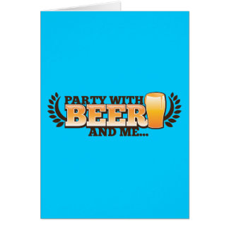 PARTY WITH BEER and me alcohol beers design Card
