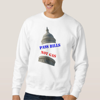 Pass Bills, Not Gas Adult Sweatshirt