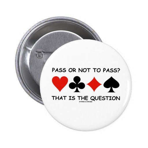 Pass Or Not To Pass That Is The Question (Bridge) 6 Cm Round Badge