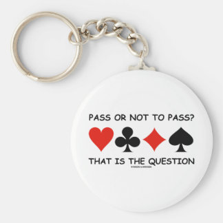 Pass Or Not To Pass That Is The Question (Bridge) Basic Round Button Key Ring