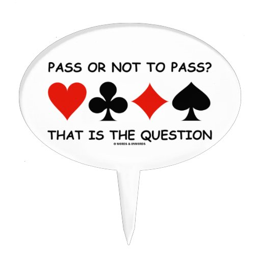 Pass Or Not To Pass That Is The Question (Bridge) Cake Pick