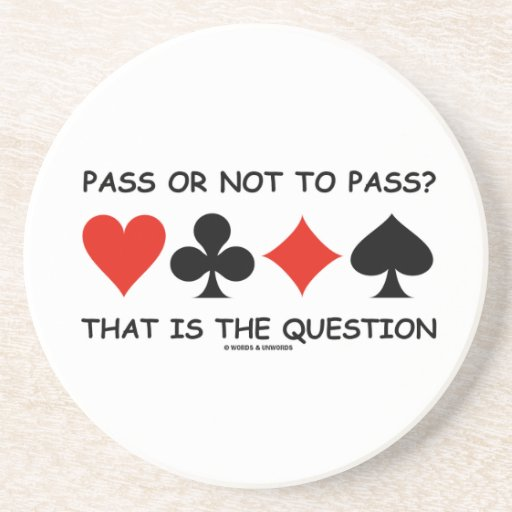 Pass Or Not To Pass That Is The Question (Bridge) Beverage Coasters