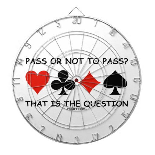 Pass Or Not To Pass That Is The Question (Bridge) Dartboards