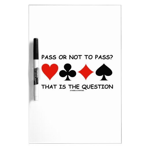 Pass Or Not To Pass That Is The Question (Bridge) Dry Erase Board