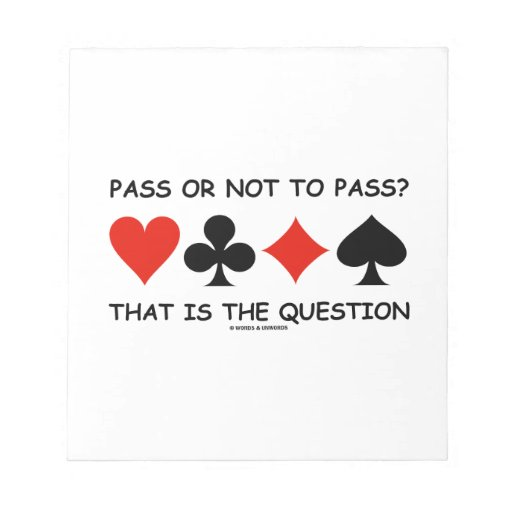Pass Or Not To Pass That Is The Question (Bridge) Scratch Pad