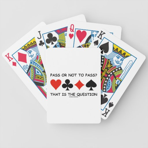 Pass Or Not To Pass That Is The Question (Bridge) Poker Cards