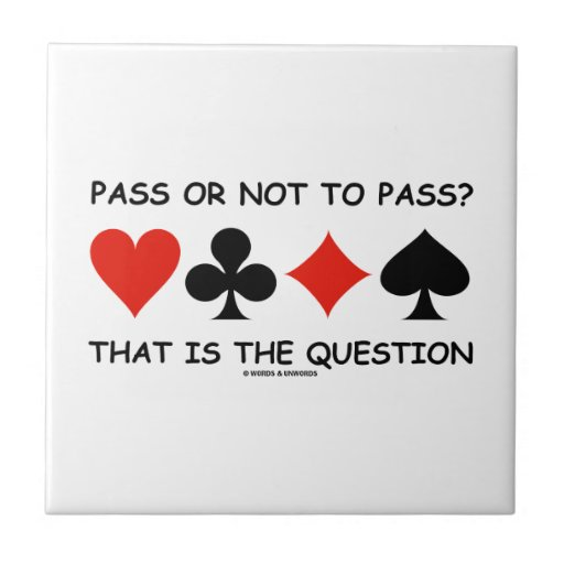 Pass Or Not To Pass That Is The Question (Bridge) Ceramic Tiles