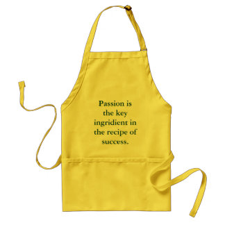 Passion is the key ingridient in the recipe of ... standard apron