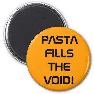 PASTA FILLS THE VOID! 6 CM ROUND MAGNET