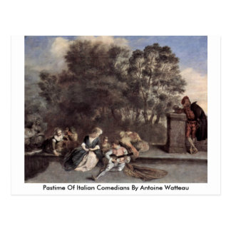 Pastime Of Italian Comedians By Antoine Watteau Postcard