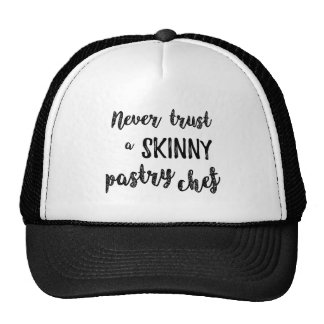 Pastry Chef Humor Never Trust a Skinny Pastry Chef Cap