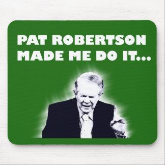 Pat Robertson Made Me Do It Mousepad