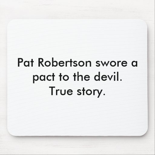 Pat Robertson swore a pact to the devil. True s... Mouse Pad