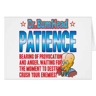 PATIENCE Dr Bum Head Greeting Card
