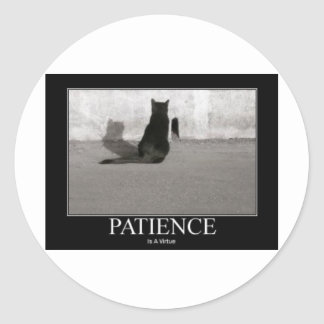 Patience is a Virtue Round Sticker