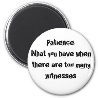 Patience: What you have when there are too many... 6 Cm Round Magnet
