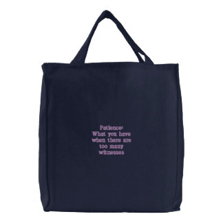 Patience: What you have when there are too many... Canvas Bags