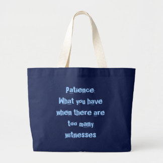 Patience: What you have when there are too many... Tote Bag