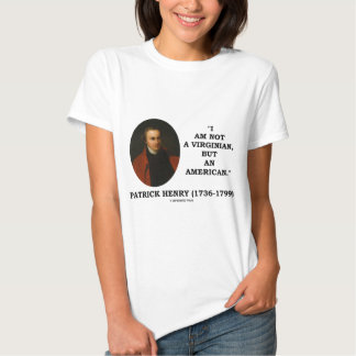 Patrick Henry I Am Not A Virginian But An American T-shirt