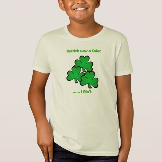 Patrick was a Saint.....I Ain't T-Shirt