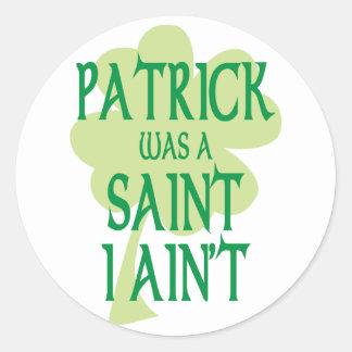 Patrick Was A Saint Stickers