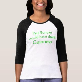 Paul Bunyan would have drank, Guinness T-Shirt