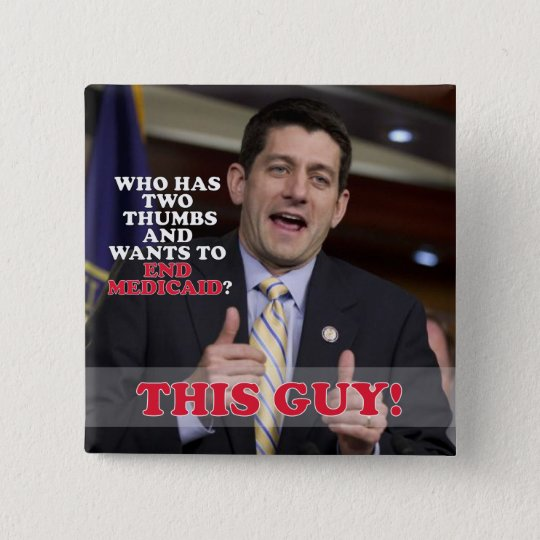 Paul Ryan Two Thumbs Up to End Medicaid 15 Cm Square Badge