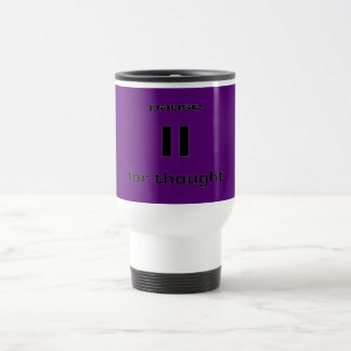 Pause for Thought Geek Sense of Humor IT Worker Travel Mug