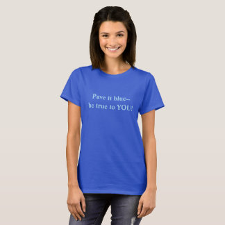 Pave it Blue--Be True to You T-Shirt