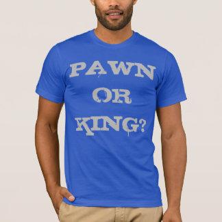 PAWN OR KING? T-Shirt