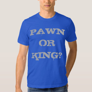 PAWN OR KING? TEES