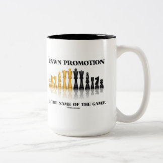 Pawn Promotion Is The Name Of The Game (Chess) Coffee Mug
