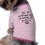 PAWPRINT, Its' my birthday and I'll BARK if I w... Doggie Tshirt