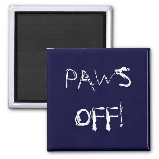 Paws Off! Magnet