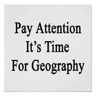 Pay Attention It s Time For Geography Print