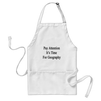 Pay Attention It's Time For Geography Adult Apron