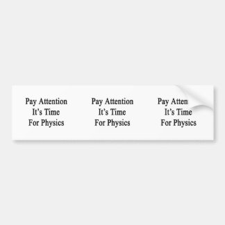 Pay Attention It's Time For Physics Bumper Sticker
