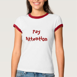 Pay Attention T Shirt