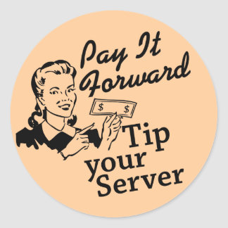 Pay It Forward, Tip Your Server Round Stickers