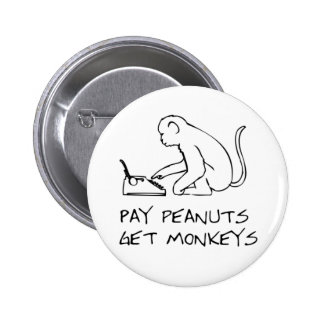 Pay peanuts, get monkeys - Button