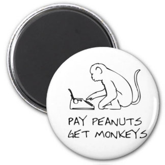 Pay peanuts, get monkeys - Magnet