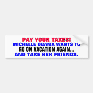 PAY YOUR TAXES so Michelle can GO ON VACATION! Car Bumper Sticker