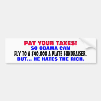Pay your taxes! So Obama can fly to a fundraiser! Car Bumper Sticker