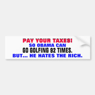PAY YOUR TAXES SO OBAMA CAN GO GOLFING 92 TIMES! CAR BUMPER STICKER