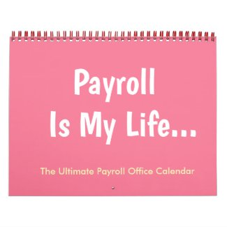 Payroll Is My Life Female Manager 2019 Office Calendar