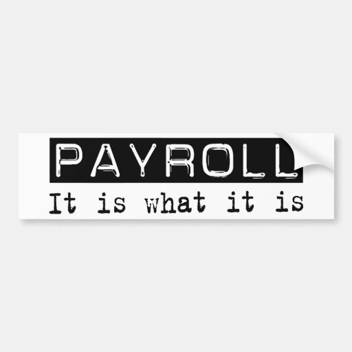 Payroll It Is Bumper Sticker