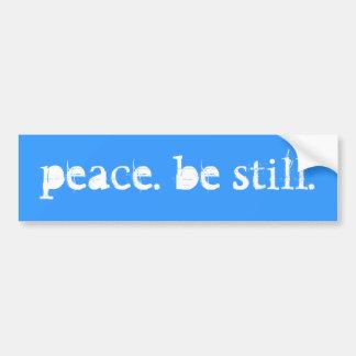 peace. be still. bumper sticker