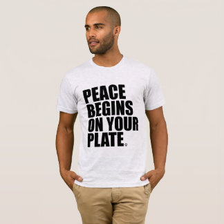 Peace begins on your plate T-Shirt