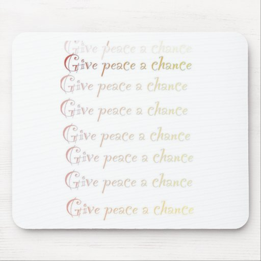 Peace, give peace a chance mousepads