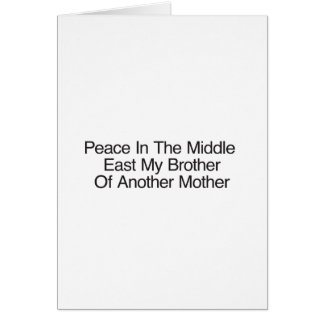 Peace In The Middle East My Brother Greeting Card